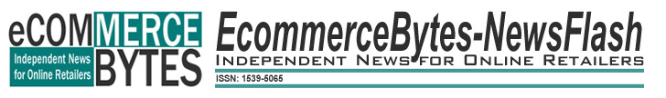 EcommerceBytes-NewsFlash. Independent News for Online Retailers.